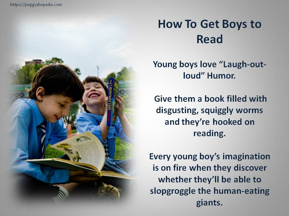 Boys love funny books because they love to laugh and move.
